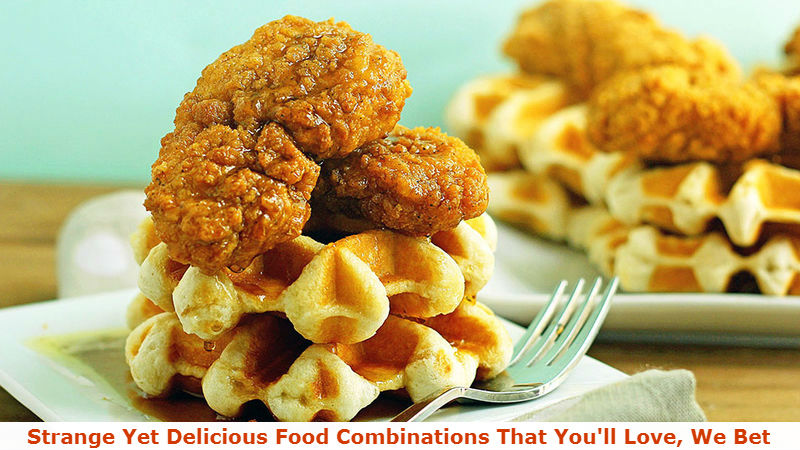 Strange Yet Delicious Food Combinations That You will Love We Bet